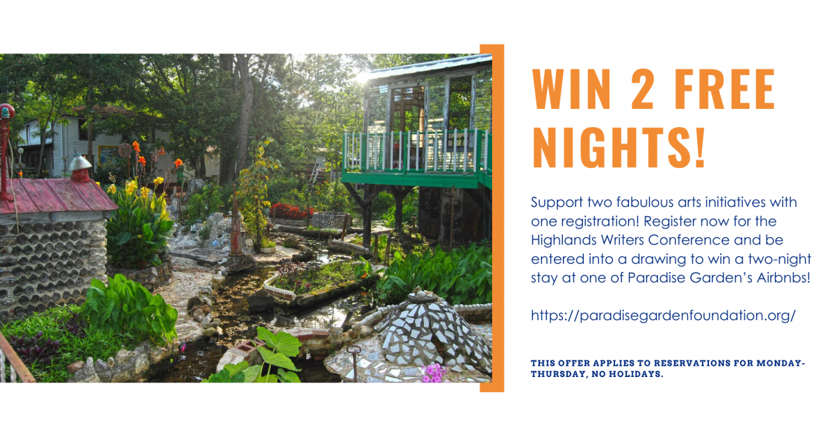 Win 2 Free Nights! Support two fabulous arts initiatives with one registration! Register now for the Highlands Writers Conference and be entered into a drawing to win a two-night stay at one of Paradise Garden's Airbnbs! This offer applies to reservations for Monday-Thursday, no holidays.